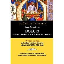 Los Estoicos: Boecio: de La Consolacion Por La Filosofia. La Critica Literaria. Prologado y Anotado Por Juan B. Bergua. (Spanish Edition) by Juan Bautista Bergua (2010-05-04)