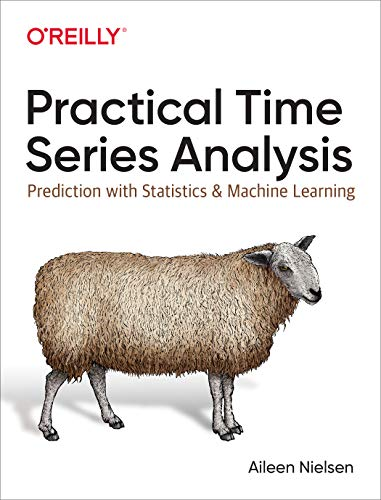 Practical Time Series Analysis: Prediction with Statistics and Machine Learning (English Edition)