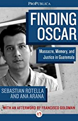 Finding Oscar: Massacre, Memory, and Justice in Guatemala (Kindle Single) (English Edition)