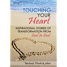 Touching Your Heart  Inspirational stories of transformation From Soul to Soul (English Edition)