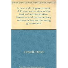 A new style of government: A Conservative view of the tasks of administrative, financial and parliamentary reform facing an incoming government