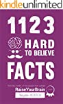 1123 Hard To Believe Facts: From the...
