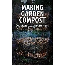 Making Garden Compost: Who Should Make Garden Compost? (English Edition)
