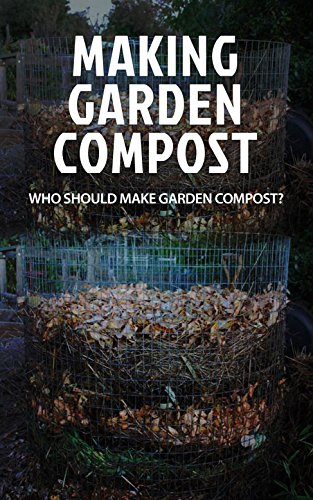 Making Garden Compost: Who Should Make Garden Compost? (English Edition)