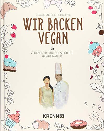 Wir backen vegan: Veganer Backgenuss für die ganze Familie - Brot Backen Vegan