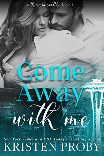 Come Away With Me (With Me In Seattle Book 1) (English Edition) (Proby Kristen Serie Seattle)