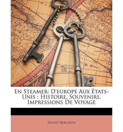 En Steamer: D'Europe Aux Tats-Unis: Histoire, Souvenirs, Impressions de Voyage (Paperback)(French) - Common