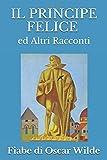 Scarica Libro IL PRINCIPE FELICE ED ALTRI RACCONTI Le Fiabe di Oscar Wilde (PDF,EPUB,MOBI) Online Italiano Gratis