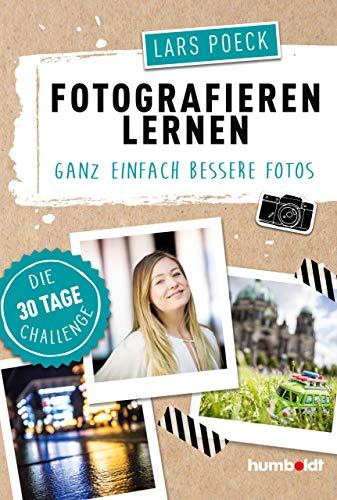 Fotografieren lernen: Ganz einfach bessere Fotos, Die 30 Tage Challenge