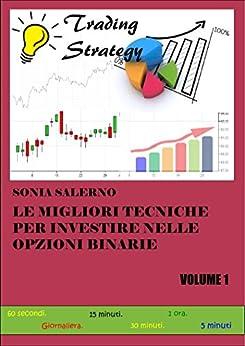 Le Migliori Tecniche per Investire nelle Opzioni Binarie: Volume 1 di [Salerno, Sonia]
