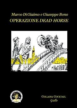 Operazione Dead Horse di [Di Giamo, Marco, Bono, Giuseppe]