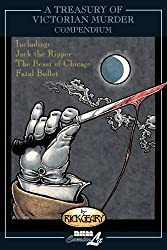 A Treasury of Victorian Murder Compendium: Including: Jack the Ripper, The Beast of Chicago, Fatal Bullet by Rick Geary (2013-01-01)
