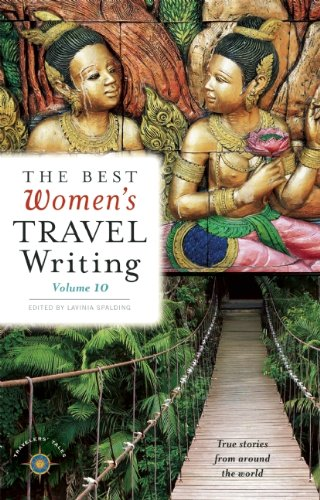 The Best Women's Travel Writing: True Stories from Around the World: 10