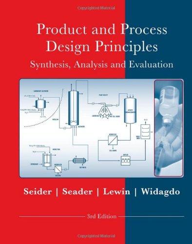 Product and Process Design Principles: Synthesis, Analysis and Evaluation: Synthesis, Analysis and Design por Warren D. Seider