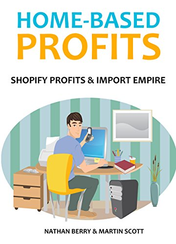 HOME-BASED PROFITS (2016): SHOPIFY PROFITS & IMPORT EMPIRE (English Edition)