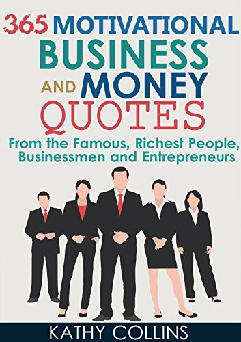 ebook: 365 Motivational Business And Money Quotes From the Famous, Richest People, Businessmen and Entrepreneurs (Quotes That Will Inspire Your Success Book 2) (B0110AJWCU)