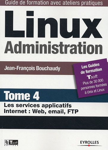 Linux Administration : Tome 4, Les services applicatifs Internet : Web, email, FTP