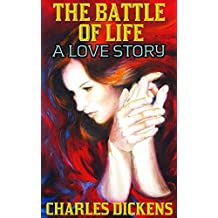 The Battle Of Life: A Love Story By Charles Dickens (Illustrated And Unabridged)