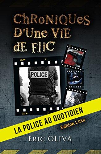 Chroniques d'une vie de flic: La police au quotidien
