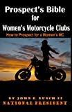 Prospect's Bible for Women's Motorcycle Clubs: How to Prospect for a Women's MC: Volume 1 (Motorcycle Club Bible)