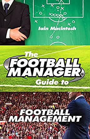 The Football Manager's Guide to Football Management eBook