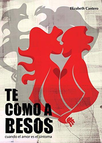 TE COMO A BESOS, cuando el amor es el síntoma por Elizabeth Cantero