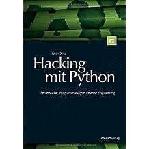Hacking mit Python: Fehlersuche, Programmanalyse, Reverse Engineering