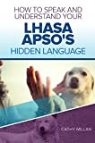 How To Speak And Understand Your Lhasa Apso's Hidden Language: Fun and Fascinating Guide to The Inner World of Dogs