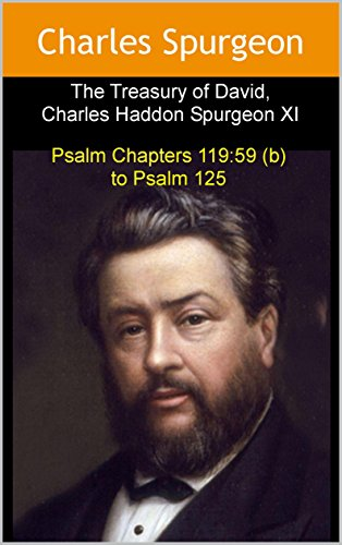 harles Haddon Spurgeon XI: Psalm Chapters 119:59 (b)  to Psalm 125 (English Edition) ()