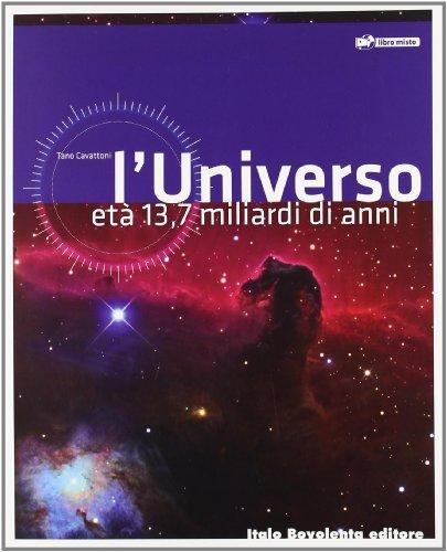 L'universo. Età 13,7 miliardi di anni. Per le scuole superiori. Con espansione online