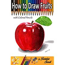 How to Draw Fruits: with Colored Pencils (English Edition)