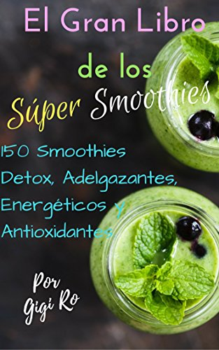 The Great Book of Super Smoothies: 150 Smoothies Detox, Slimming, Energetic and Antioxidants (Healthy Cooking No. 1)