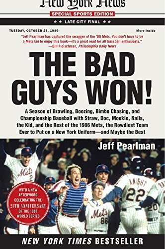 The Bad Guys Won: A Season of Brawling, Boozing, Bimbo Chasing, and Championship Baseball with Straw, Doc, Mookie, Nails, the Kid, and the Rest of the ... Put on a New York Uniform--and Maybe the Best by Jeff Pearlman (2011-08-30)
