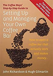 Setting Up & Managing Your Own Coffee Bar: How to open a Coffee Bar that actually lasts and makes money (Coffee Boys Step By Step Guide) by John Richardson (18-Nov-2009) Paperback