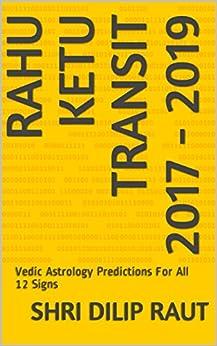RAHU KETU TRANSIT 2017 - 2019: Vedic Astrology Predictions For All 12 Signs by [RAUT, Shri Dilip]