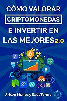 Bitcoin: Cómo Valorar Criptomonedas E Invertir En Las Mejores: Secretos Inéditos de [Tormo, Saul, Muñoz, Arturo]