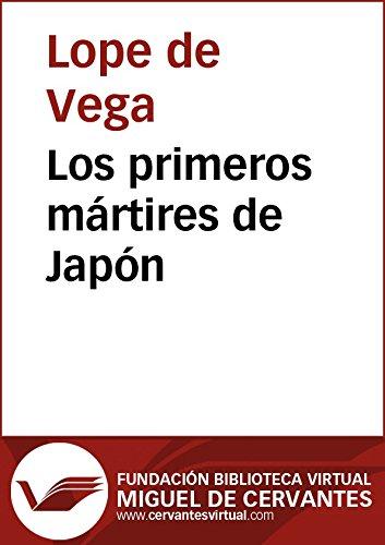 Los primeros mártires de Japón (Biblioteca Virtual Miguel de Cervantes) por Lope De Vega