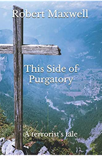 This Side of Purgatory: a terrorist's tale