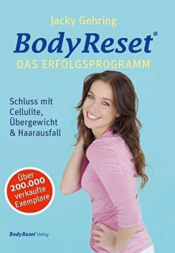 BodyReset - Das Erfolgsprogramm: Schluss mit Cellulite, Übergewicht & Haarausfall