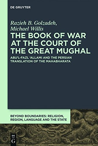 The Book of War at the Court of the Great Mughal: Abu'l-Fazl 'Allami and the Persian Translation of the Mahabharata (Beyond Boundaries, Band 1)
