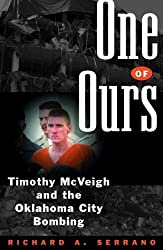 One of Ours: Timothy McVeigh and the Oklahoma City Bombing by Richard A. Serrano (1998-04-01)