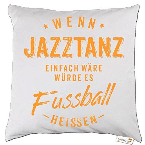 getshirts - RAHMENLOS® Geschenke - Kissen - Wenn Jazztanz einfach wäre würde es Fussball heissen - orange - weiss uni