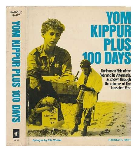 Yom Kippur Plus 100 Days : the Human Side of the War and its Aftermath, As Shown through the Columns of the Jerusalem Post / Harold H. Hart ; Epilogue by Elie Wiesel - [Related Titles: Jerusalem Post]