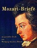 Mozart-Briefe: Ausgewählte Briefe von Wolfgang Amadeus Mozart