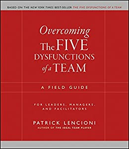 Overcoming the Five Dysfunctions of a Team: A Field Guide for Leaders, Managers, and Facilitators (J-B Lencioni Series) von [Lencioni, Patrick M.]