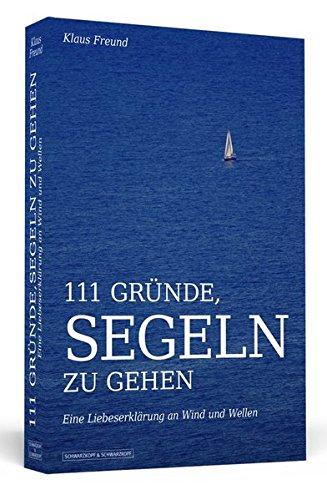 111 Gründe, segeln zu gehen: Eine Liebeserklärung an Wind und Wellen