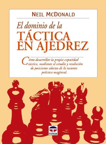 El Dominio De La Tactica En Ajedrez por Neil McDonald