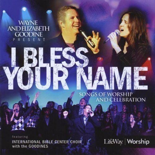 I Bless Your Name With Ibc Choir & The Goodines by Wayne Goodine & Elizabeth (2009-08-18) (2009 Ibc)