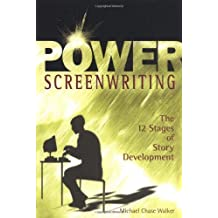 Power Screenwriting: The 12 Steps of Story Development: The 12 Stages of Story Development