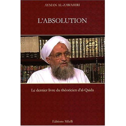 L'absolution : Des oulémas et des moujahidines de toute accusation d'impuissance et de faiblesse de Ayman Al-Zawahiri (18 septembre 2008) Broché